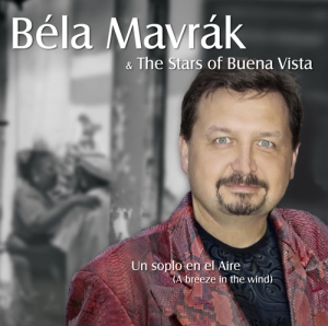 Béla Mavrák & The Stars Of Buena Vista