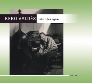 Bebo Valdés Bebo rides again