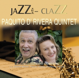 JaZZ ClaZZ Paquito D´Rivera Quintet Feat. Sabine Meyer Trio
